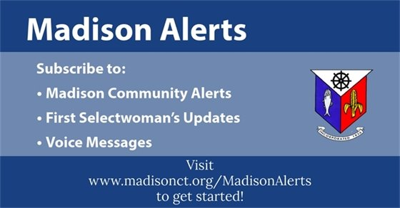 Madison Alerts Subscribe to alerts, 1st selectwoman updates and voice messages