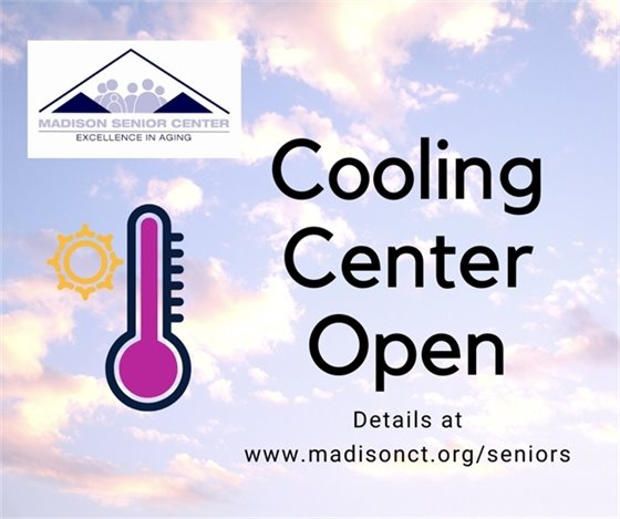 Cooling Center Open  Details at www.madisonct.org/seniors