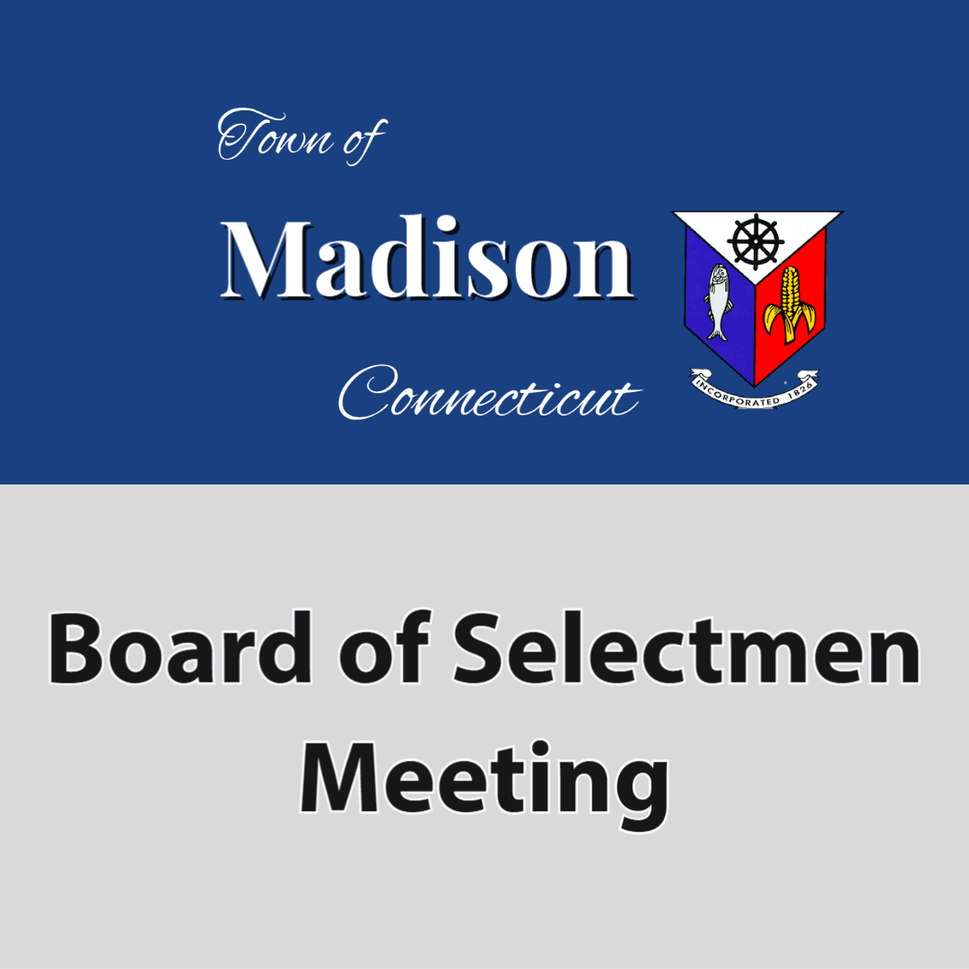 Board of Selectmen Meeting - Town of Madison CT square