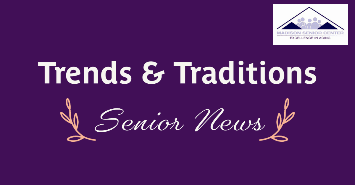 Trends and Traditions Senior News