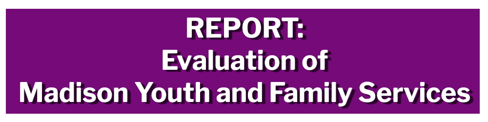 REPORT Evaluation of Madison Youth and Family Services